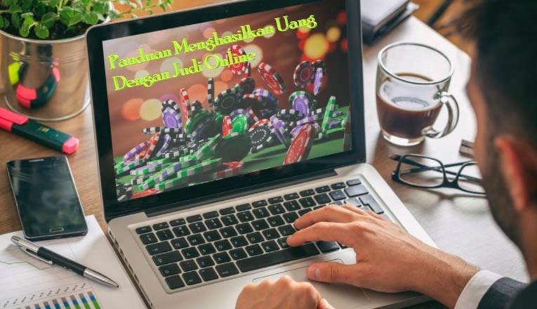 Panduan Menghasilkan Uang Main Judi Online